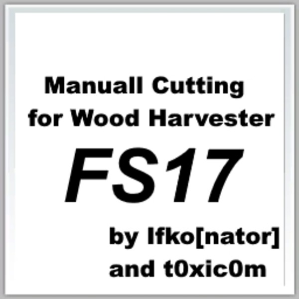 Мод скрипт Manual Cutting for Wood Harvester V1.1 FS17